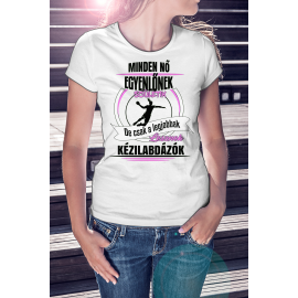 Minden nő egyenlőnek születik, de csak a legjobbak lesznek kézilabdázók póló
