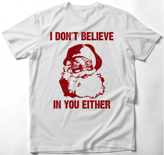 I don't believe in you either ...