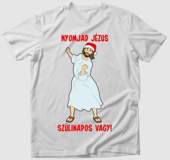 Nyomjad Jézus szülinapos vagy! póló