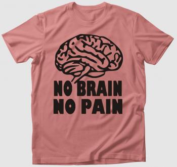 Agy nélkül nincs fájdalom - vicces póló