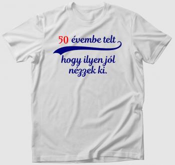 (megadható szám) Időmbe telt, hogy ilyen jól nézzek ki póló
