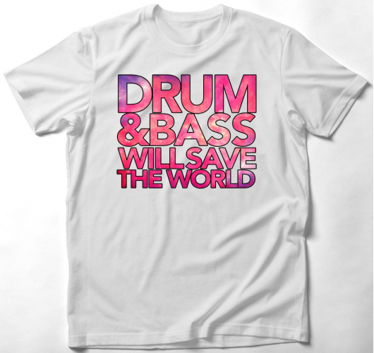 Drum and Bass will save the world póló