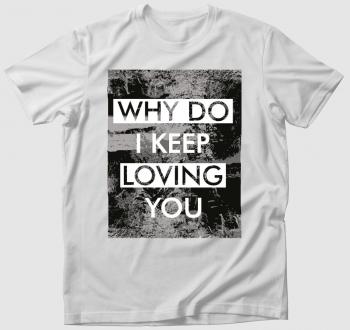 Miért szeretlek még téged? póló