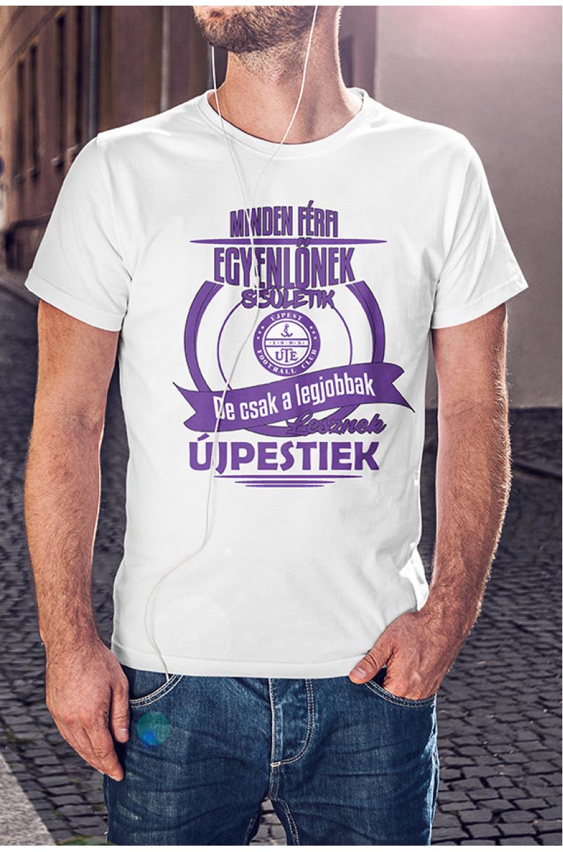 Minden ember egyenlőnek születik de csak a legjobbak lesznek Újpestiek Póló